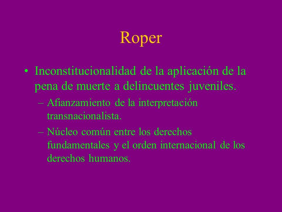 Roper Inconstitucionalidad de la aplicación de la pena de muerte a delincuentes juveniles. –Afianzamiento de la interpretación transnacionalista. –Núc