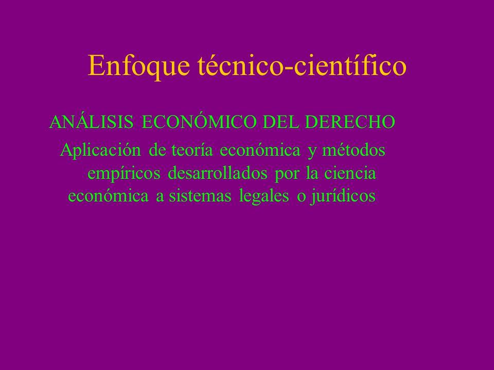 Enfoque técnico-científico ANÁLISIS ECONÓMICO DEL DERECHO Aplicación de teoría económica y métodos empíricos desarrollados por la ciencia económica a