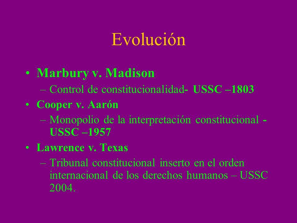 Evolución Marbury v. Madison –Control de constitucionalidad- USSC –1803 Cooper v. Aarón –Monopolio de la interpretación constitucional - USSC –1957 La