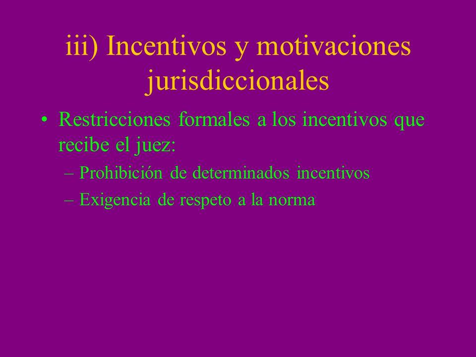 iii) Incentivos y motivaciones jurisdiccionales Restricciones formales a los incentivos que recibe el juez: –Prohibición de determinados incentivos –E