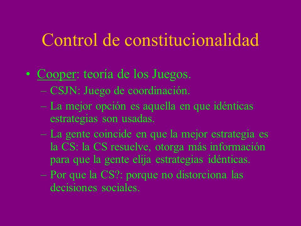 Control de constitucionalidad Cooper: teoría de los Juegos. –CSJN: Juego de coordinación. –La mejor opción es aquella en que idénticas estrategias son