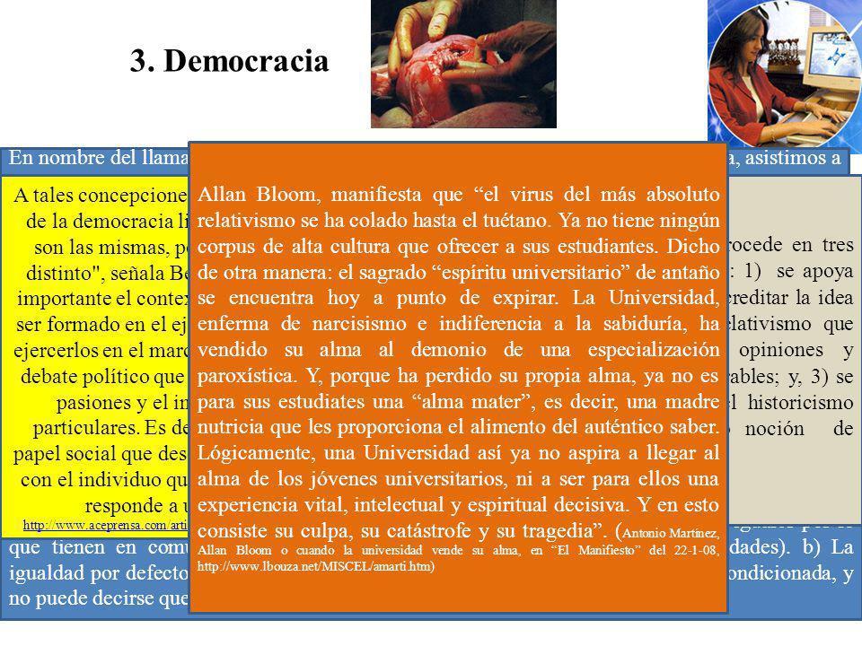 Ramón R. Abarca Fernández3 3. Democracia. En nombre del llamado pluralismo de valores, que se supone exigido en democracia, asistimos a la liquidación