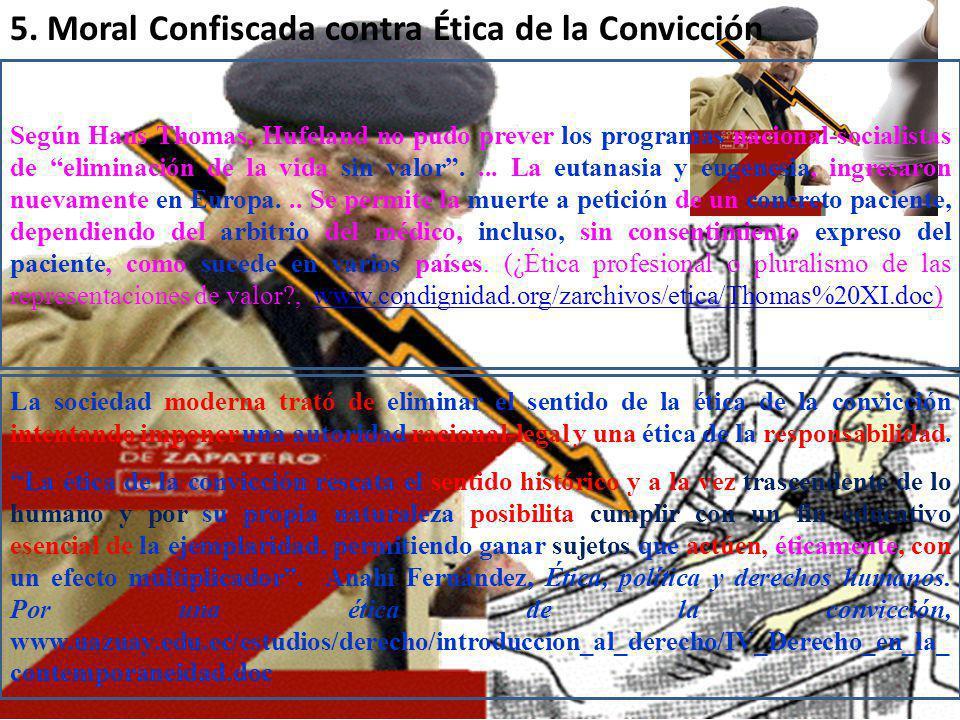 Ramón R. Abarca Fernández5 5. Moral Confiscada contra Ética de la Convicción Según Hans Thomas, Hufeland no pudo prever los programas nacional-sociali