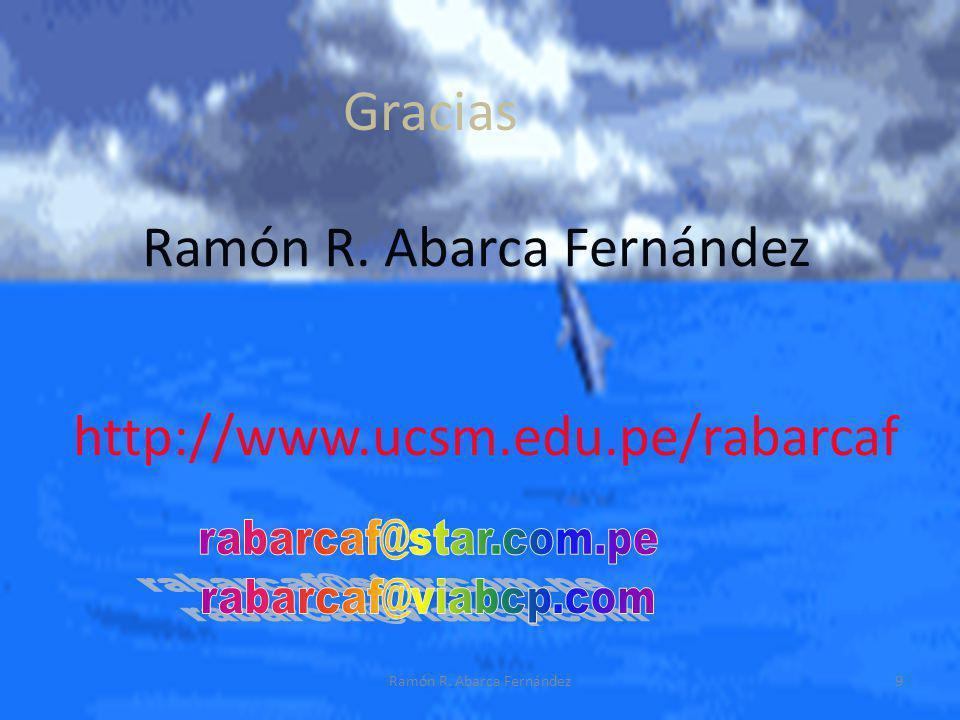 http://www.ucsm.edu.pe/rabarcaf Gracias Ramón R. Abarca Fernández 9Ramón R. Abarca Fernández
