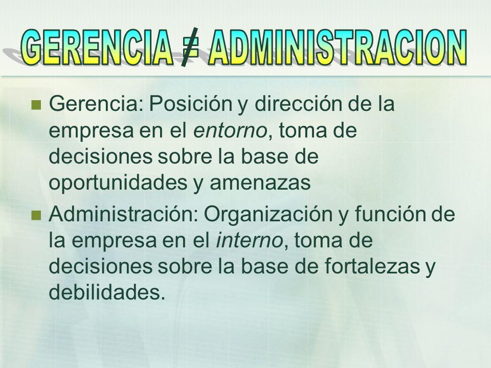 Gerencia: Posición y dirección de la empresa en el entorno, toma de decisiones sobre la base de oportunidades y amenazas Administración: Organización