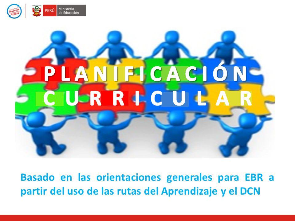 Basado en las orientaciones generales para EBR a partir del uso de las rutas del Aprendizaje y el DCN