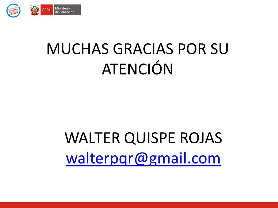 MUCHAS GRACIAS POR SU ATENCIÓN WALTER QUISPE ROJAS walterpqr@gmail.com