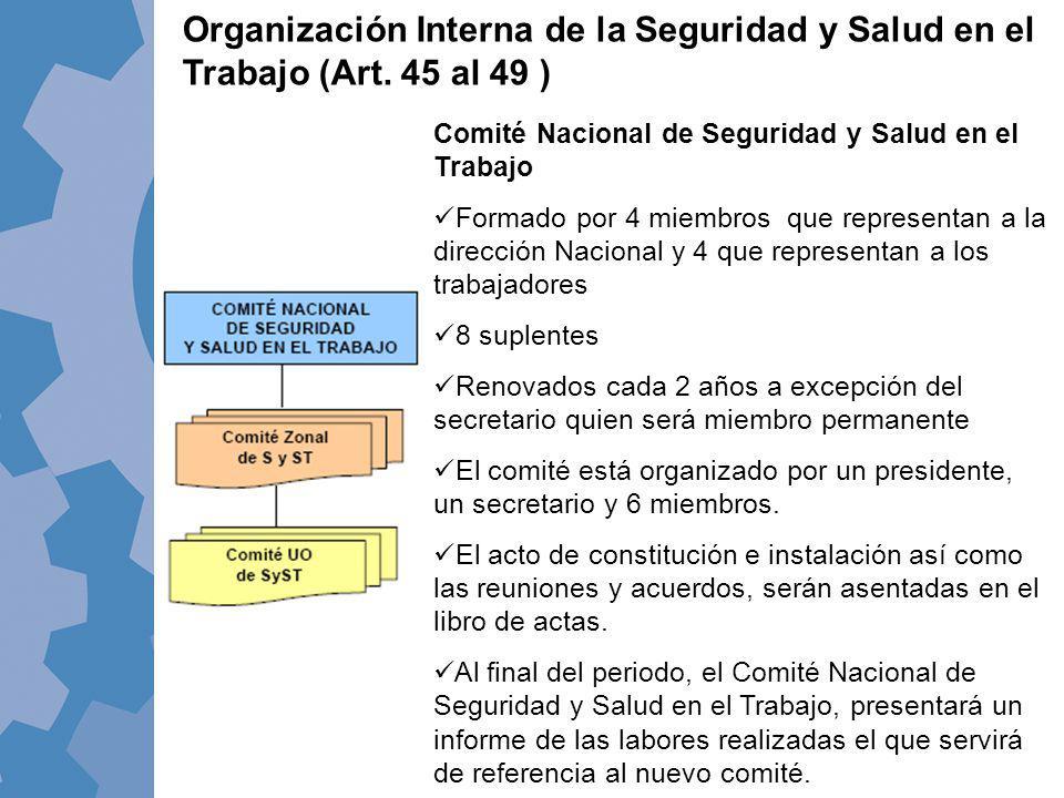 Organización Interna de la Seguridad y Salud en el Trabajo (Art. 45 al 49 ) Comité Nacional de Seguridad y Salud en el Trabajo Formado por 4 miembros