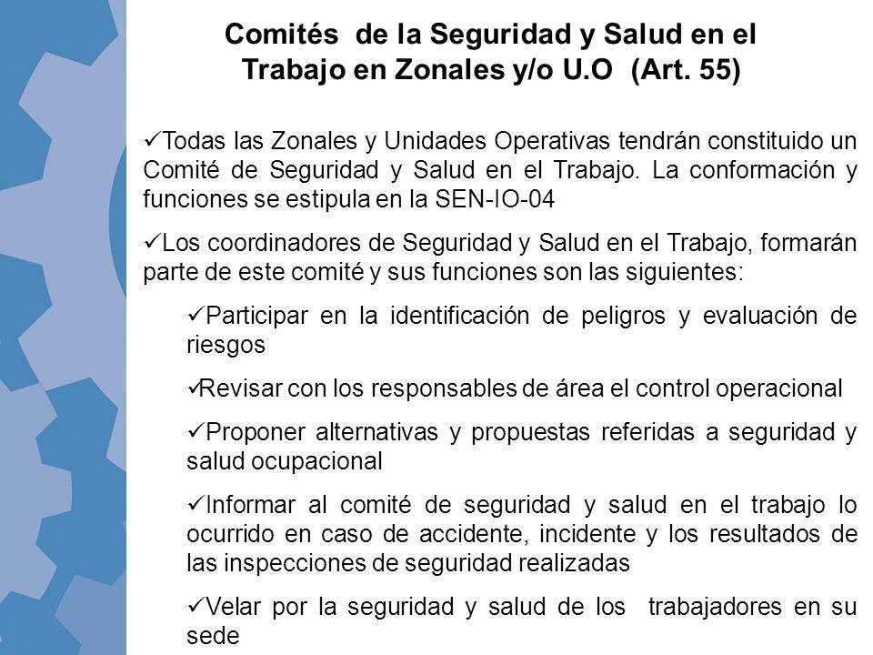 Comités de la Seguridad y Salud en el Trabajo en Zonales y/o U.O (Art. 55) Todas las Zonales y Unidades Operativas tendrán constituido un Comité de Se
