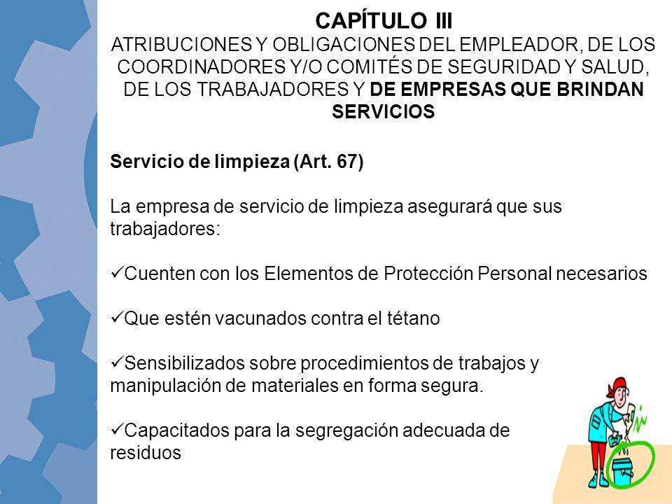 Servicio de limpieza (Art. 67) La empresa de servicio de limpieza asegurará que sus trabajadores: Cuenten con los Elementos de Protección Personal nec
