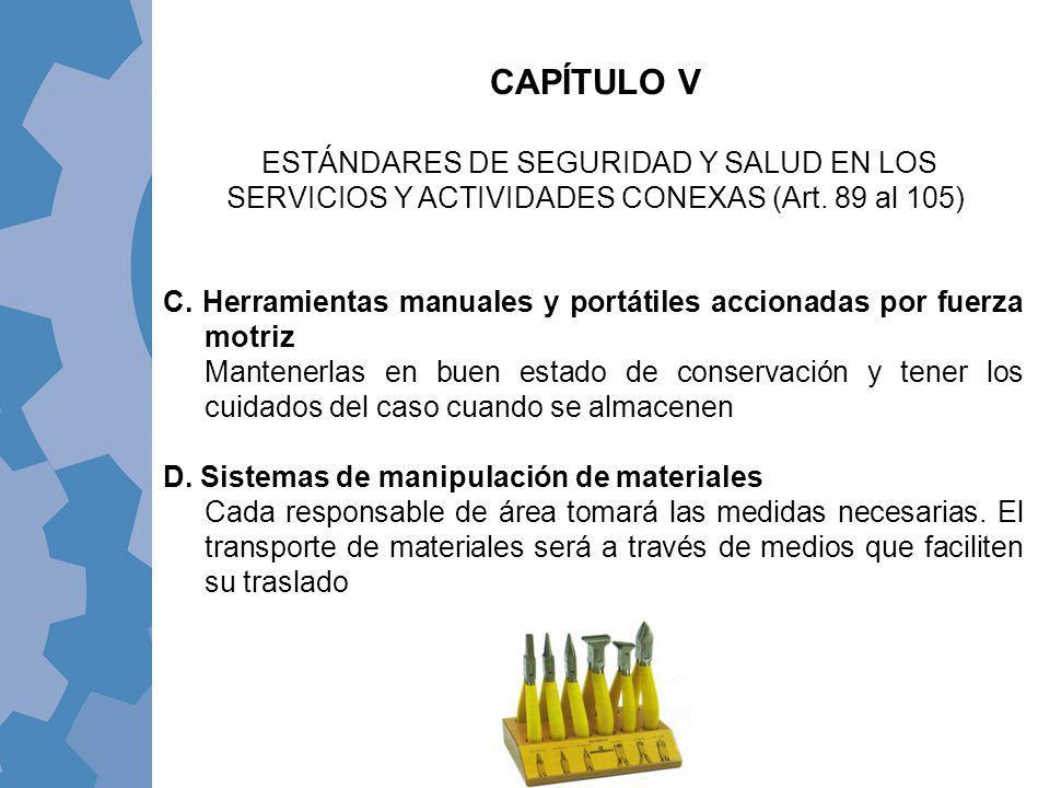 C. Herramientas manuales y portátiles accionadas por fuerza motriz Mantenerlas en buen estado de conservación y tener los cuidados del caso cuando se
