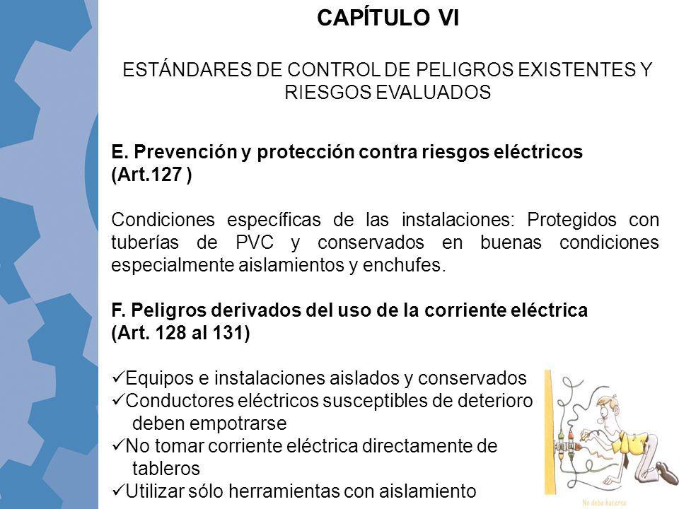 E. Prevención y protección contra riesgos eléctricos (Art.127 ) Condiciones específicas de las instalaciones: Protegidos con tuberías de PVC y conserv