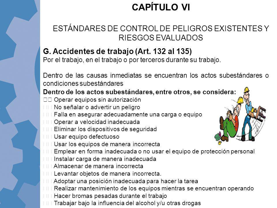 G. Accidentes de trabajo (Art. 132 al 135) Por el trabajo, en el trabajo o por terceros durante su trabajo. Dentro de las causas inmediatas se encuent