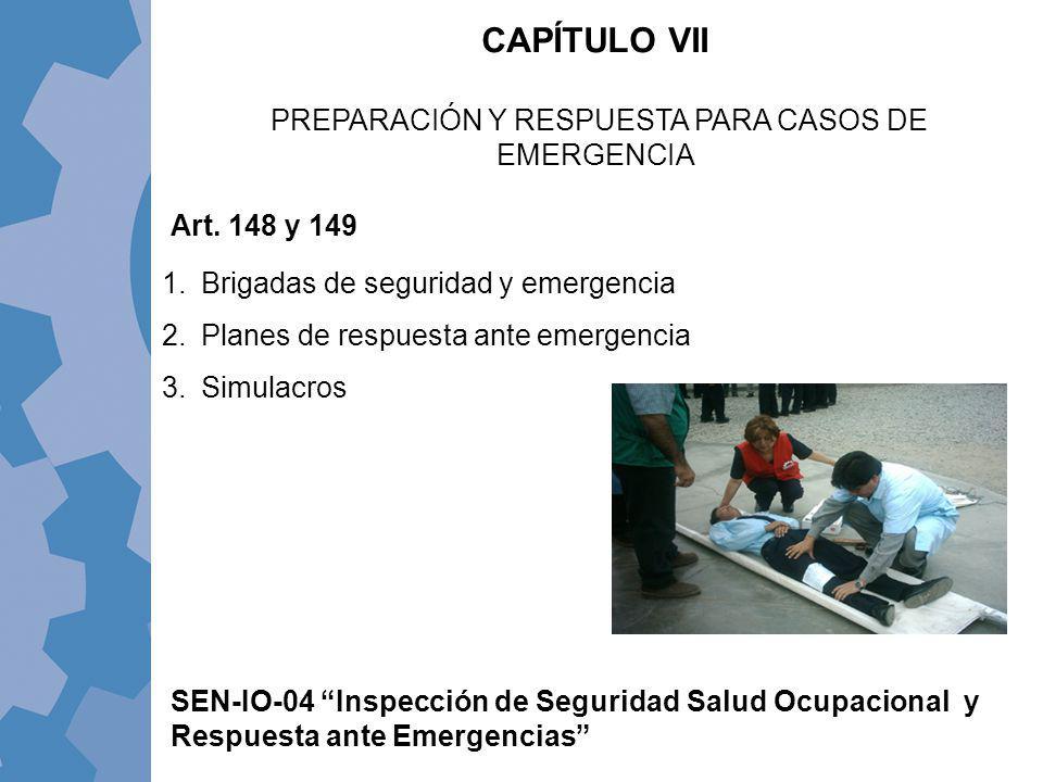 CAPÍTULO VII PREPARACIÓN Y RESPUESTA PARA CASOS DE EMERGENCIA Art. 148 y 149 1.Brigadas de seguridad y emergencia 2.Planes de respuesta ante emergenci