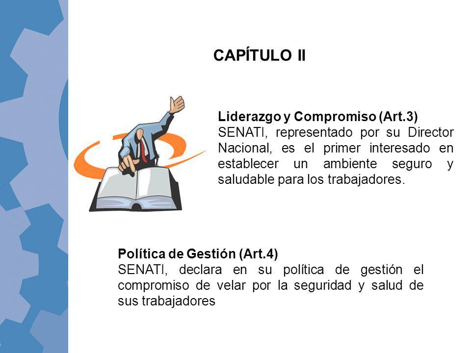 CAPÍTULO II Liderazgo y Compromiso (Art.3) SENATI, representado por su Director Nacional, es el primer interesado en establecer un ambiente seguro y s