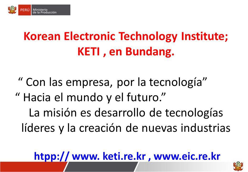 Korean Electronic Technology Institute; KETI, en Bundang. Con las empresa, por la tecnología Hacia el mundo y el futuro. La misión es desarrollo de te