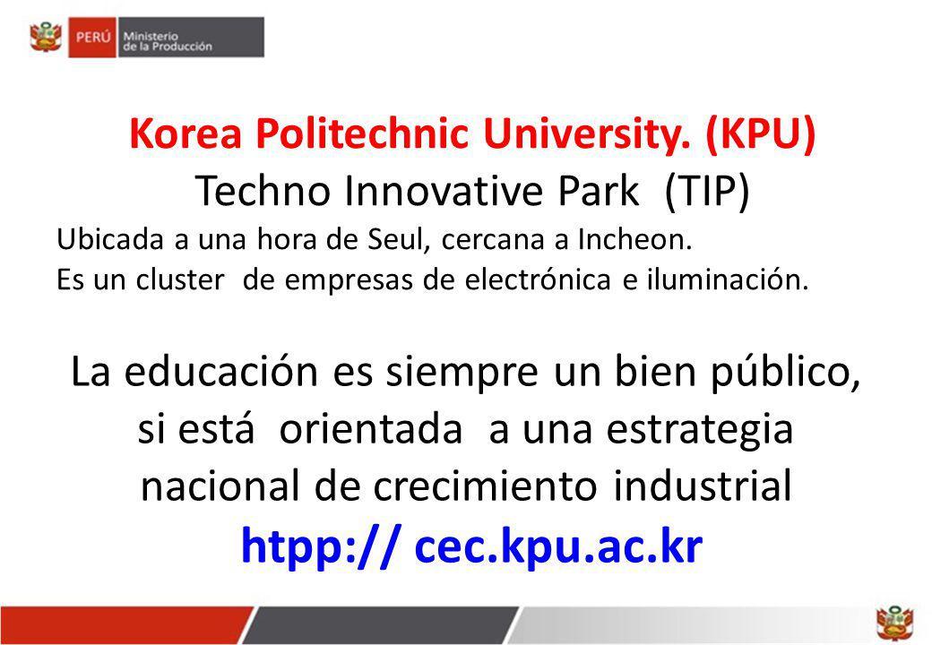 La educación es siempre un bien público, si está orientada a una estrategia nacional de crecimiento industrial htpp:// cec.kpu.ac.kr Korea Politechnic University.