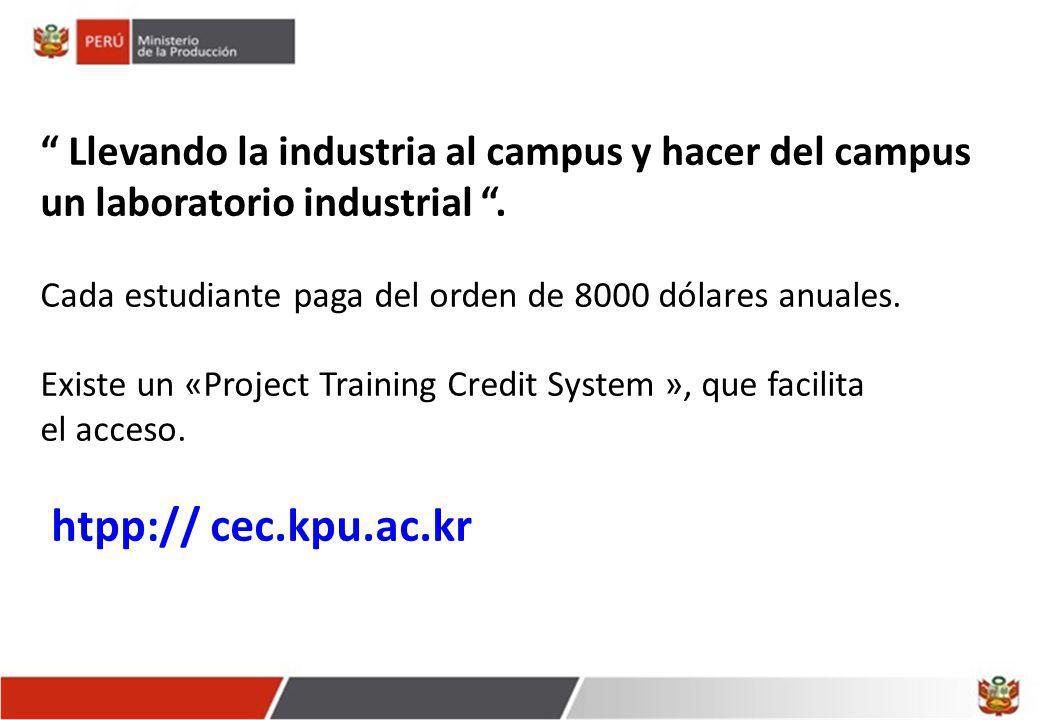 Llevando la industria al campus y hacer del campus un laboratorio industrial. Cada estudiante paga del orden de 8000 dólares anuales. Existe un «Proje