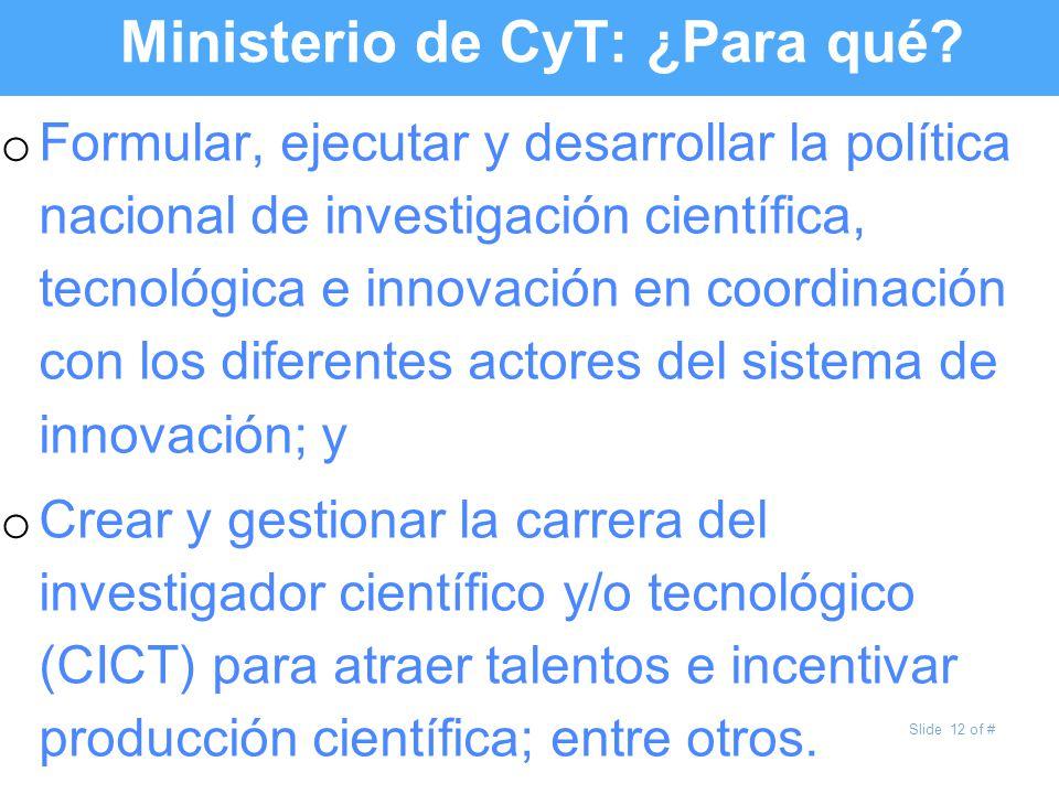 Slide 12 of # Ministerio de CyT: ¿Para qué? o Formular, ejecutar y desarrollar la política nacional de investigación científica, tecnológica e innovac