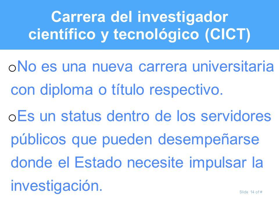 Slide 14 of # Carrera del investigador científico y tecnológico (CICT) o No es una nueva carrera universitaria con diploma o título respectivo. o Es u