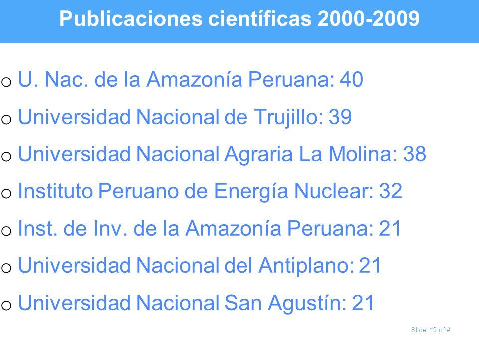Slide 19 of # Publicaciones científicas 2000-2009 o U. Nac. de la Amazonía Peruana: 40 o Universidad Nacional de Trujillo: 39 o Universidad Nacional A