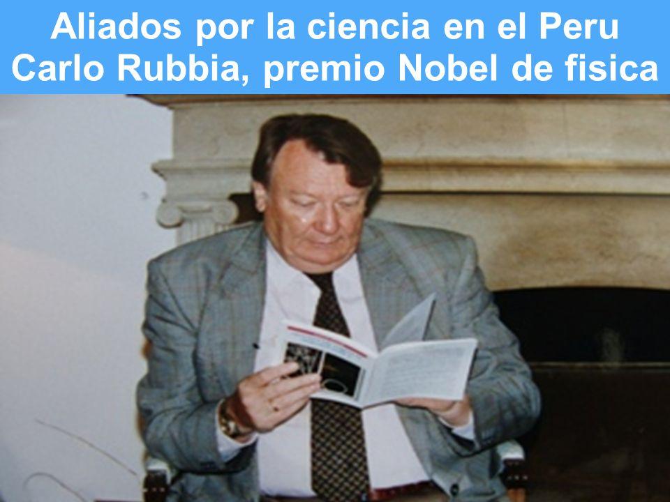 Slide 9 of # Aliados por la ciencia en el Peru Carlo Rubbia, premio Nobel de fisica