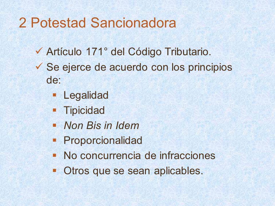 2 Potestad Sancionadora Artículo 171° del Código Tributario. Se ejerce de acuerdo con los principios de: Legalidad Tipicidad Non Bis in Idem Proporcio