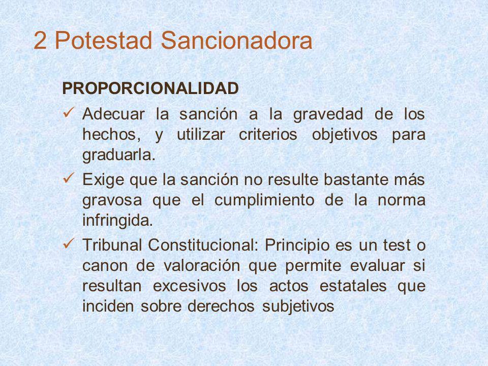 PROPORCIONALIDAD Adecuar la sanción a la gravedad de los hechos, y utilizar criterios objetivos para graduarla. Exige que la sanción no resulte bastan