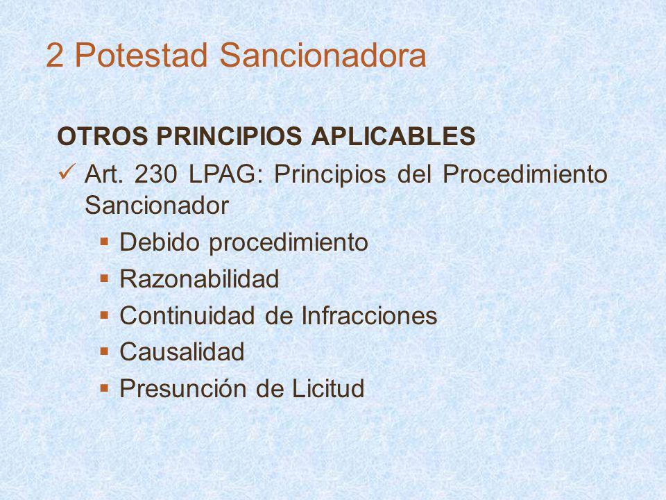 OTROS PRINCIPIOS APLICABLES Art. 230 LPAG: Principios del Procedimiento Sancionador Debido procedimiento Razonabilidad Continuidad de Infracciones Cau