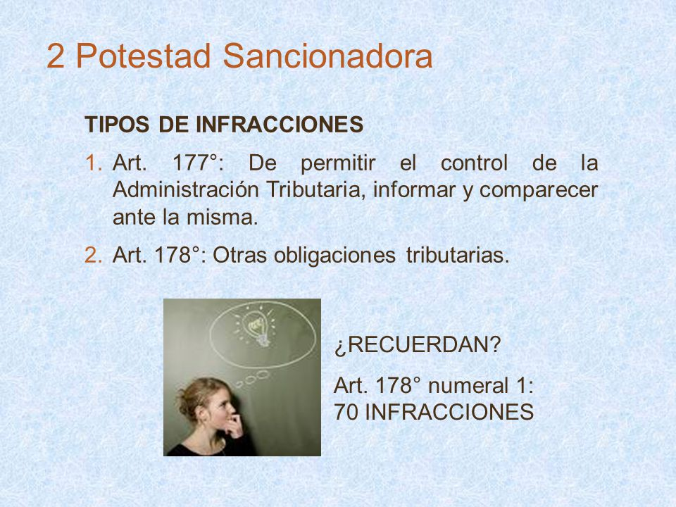 TIPOS DE INFRACCIONES 1.Art. 177°: De permitir el control de la Administración Tributaria, informar y comparecer ante la misma. 2.Art. 178°: Otras obl