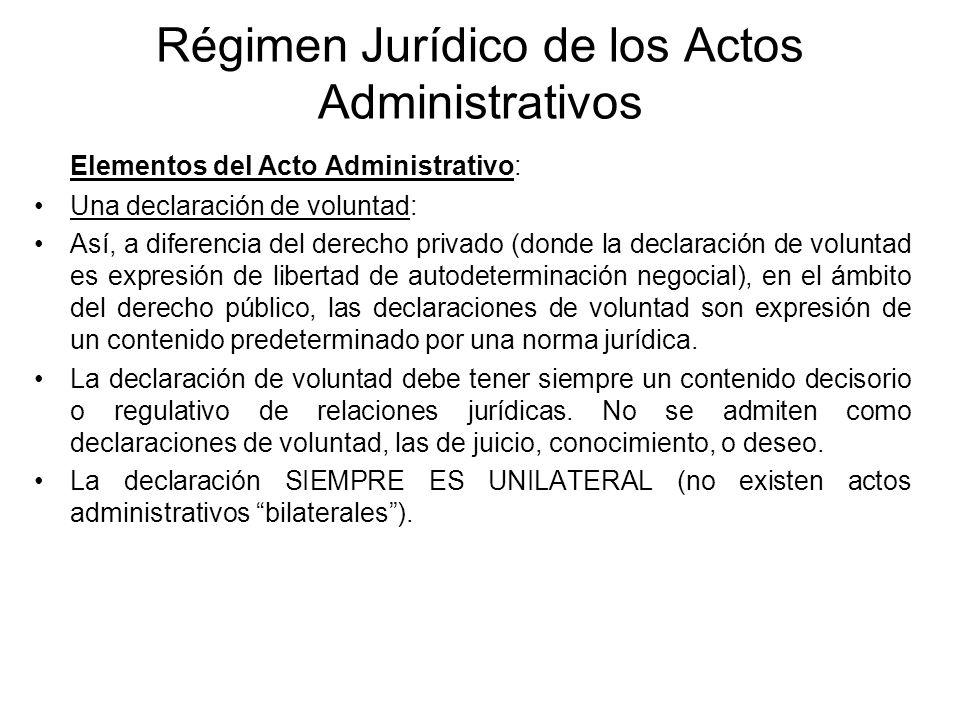 Régimen Jurídico de los Actos Administrativos Elementos del Acto Administrativo: Una declaración de voluntad: Así, a diferencia del derecho privado (d