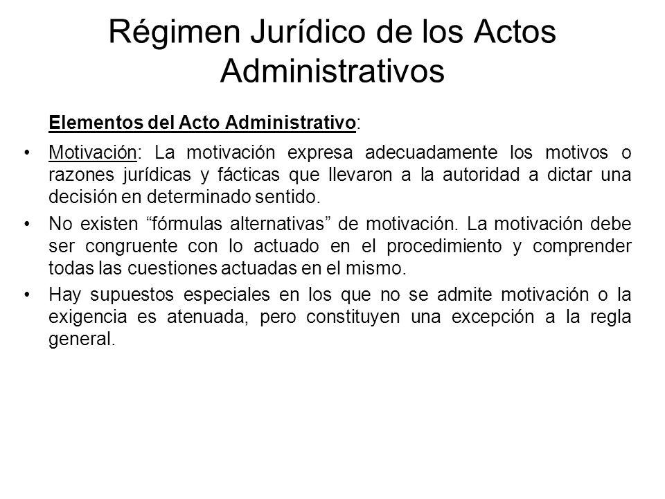 Régimen Jurídico de los Actos Administrativos Elementos del Acto Administrativo: Motivación: La motivación expresa adecuadamente los motivos o razones