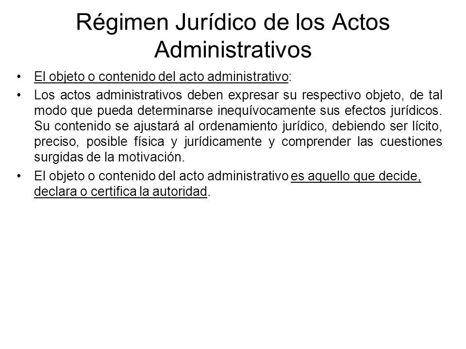 Régimen Jurídico de los Actos Administrativos El objeto o contenido del acto administrativo: Los actos administrativos deben expresar su respectivo ob