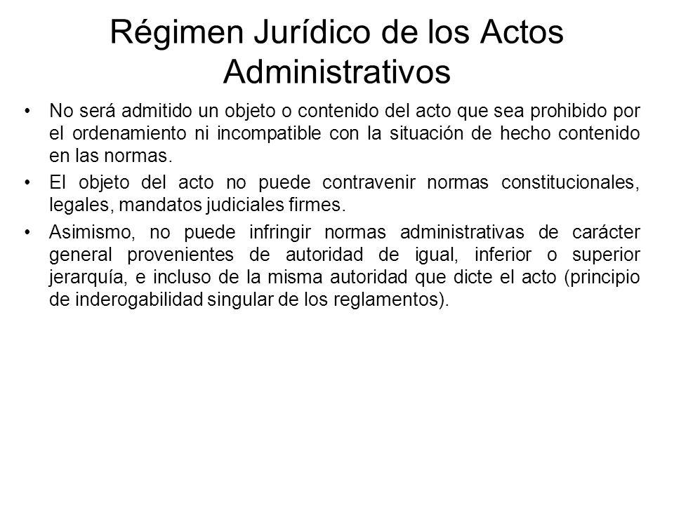 Régimen Jurídico de los Actos Administrativos No será admitido un objeto o contenido del acto que sea prohibido por el ordenamiento ni incompatible co