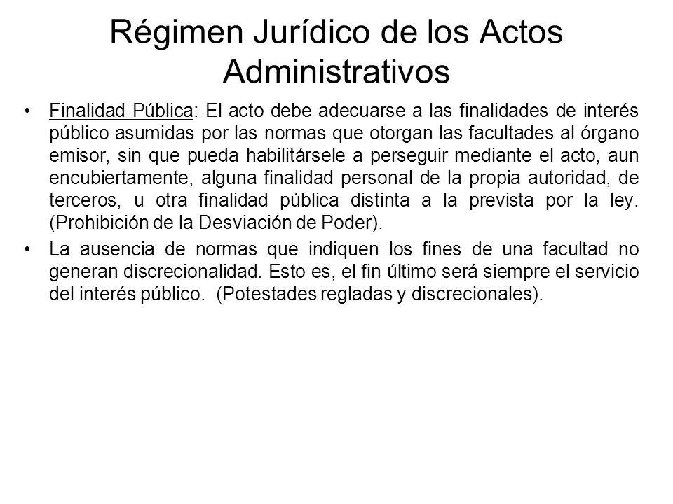 Régimen Jurídico de los Actos Administrativos Finalidad Pública: El acto debe adecuarse a las finalidades de interés público asumidas por las normas q