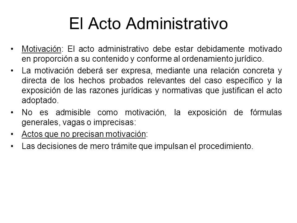 El Acto Administrativo Motivación: El acto administrativo debe estar debidamente motivado en proporción a su contenido y conforme al ordenamiento jurí