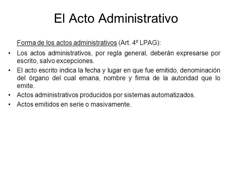 El Acto Administrativo Forma de los actos administrativos (Art. 4º LPAG): Los actos administrativos, por regla general, deberán expresarse por escrito