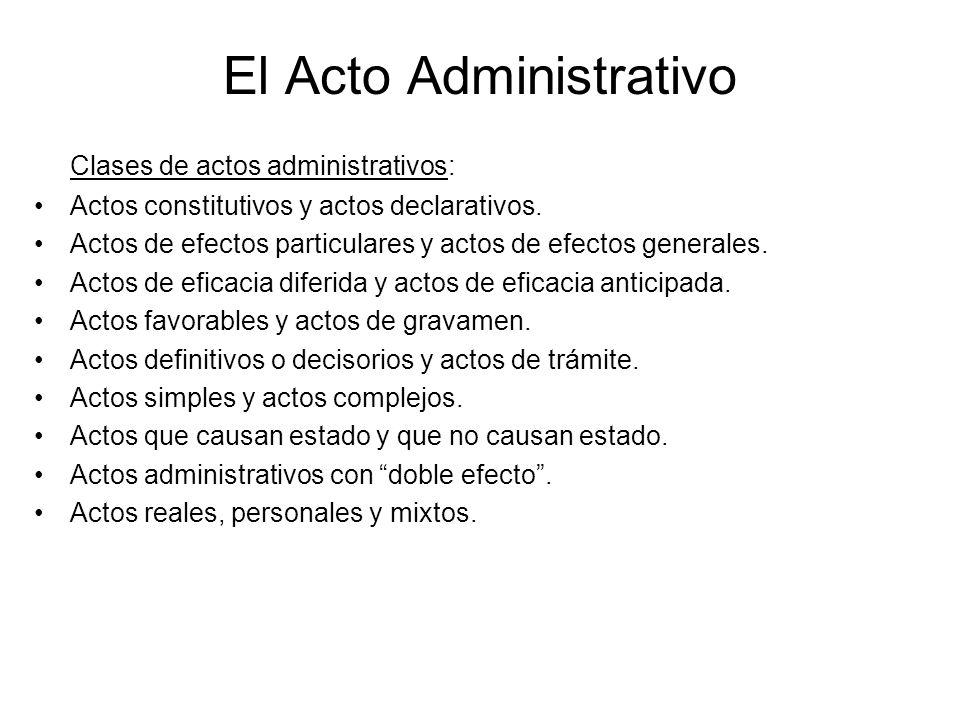 El Acto Administrativo Clases de actos administrativos: Actos constitutivos y actos declarativos. Actos de efectos particulares y actos de efectos gen