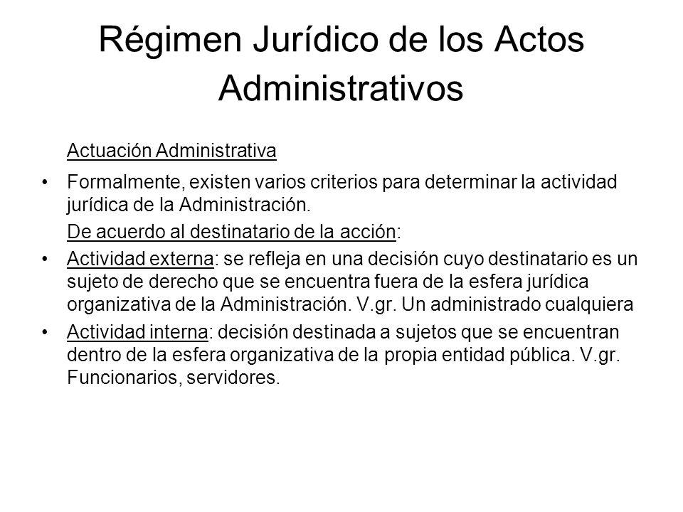 Régimen Jurídico de los Actos Administrativos Actuación Administrativa Formalmente, existen varios criterios para determinar la actividad jurídica de