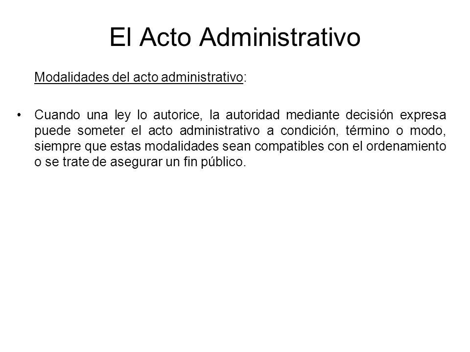 El Acto Administrativo Modalidades del acto administrativo: Cuando una ley lo autorice, la autoridad mediante decisión expresa puede someter el acto a