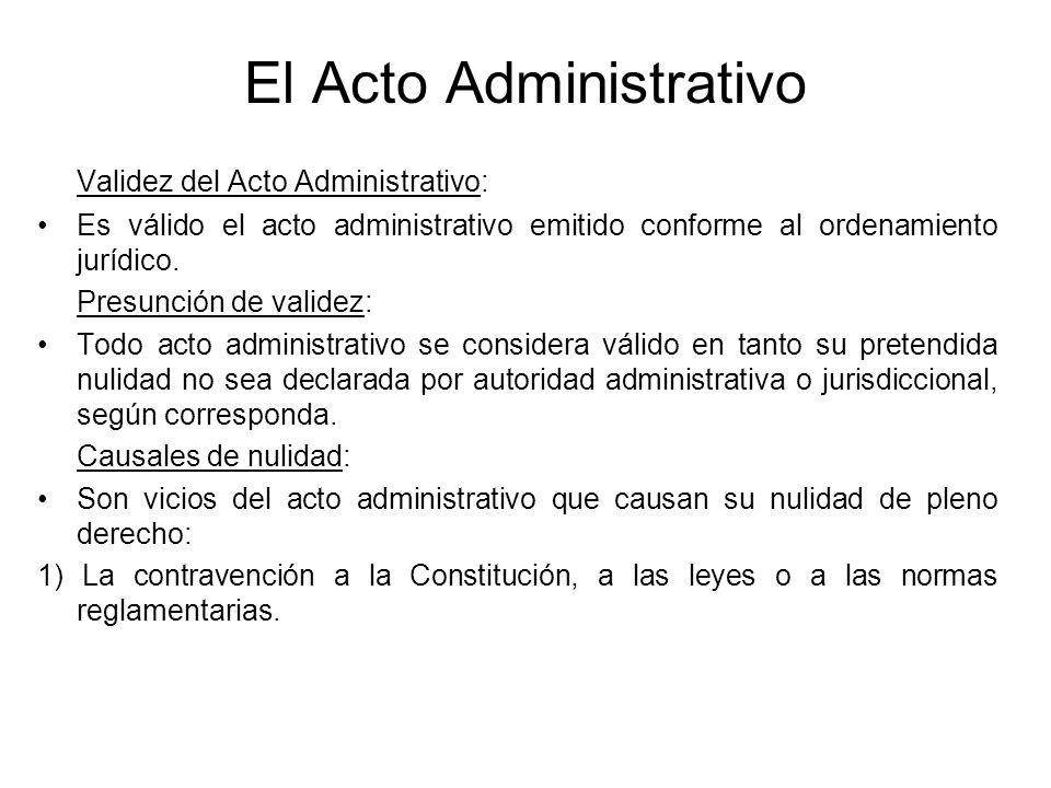 El Acto Administrativo Validez del Acto Administrativo: Es válido el acto administrativo emitido conforme al ordenamiento jurídico. Presunción de vali