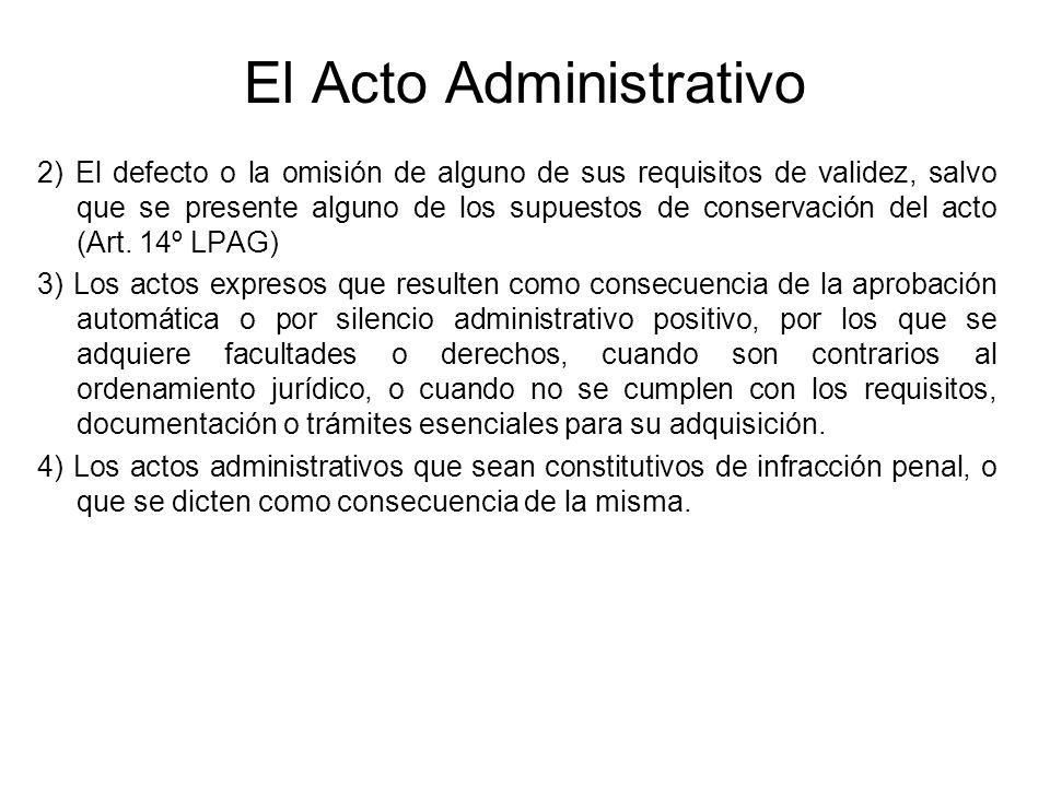 El Acto Administrativo 2) El defecto o la omisión de alguno de sus requisitos de validez, salvo que se presente alguno de los supuestos de conservació