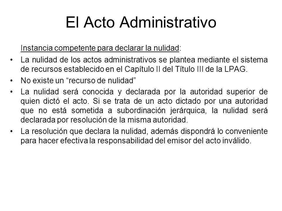 El Acto Administrativo Instancia competente para declarar la nulidad: La nulidad de los actos administrativos se plantea mediante el sistema de recurs