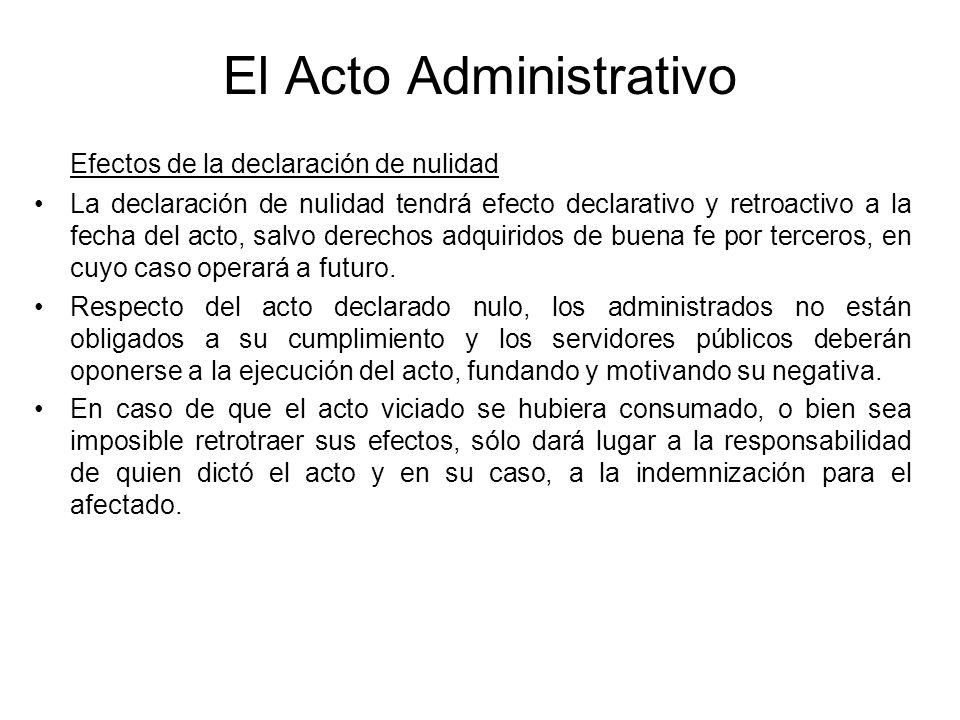 El Acto Administrativo Efectos de la declaración de nulidad La declaración de nulidad tendrá efecto declarativo y retroactivo a la fecha del acto, sal