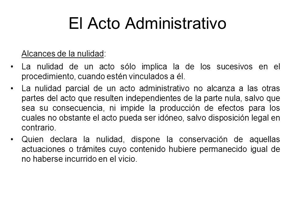 El Acto Administrativo Alcances de la nulidad: La nulidad de un acto sólo implica la de los sucesivos en el procedimiento, cuando estén vinculados a é
