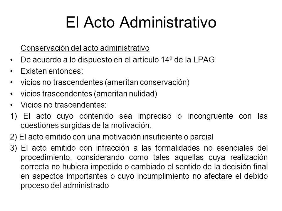El Acto Administrativo Conservación del acto administrativo De acuerdo a lo dispuesto en el artículo 14º de la LPAG Existen entonces: vicios no trasce