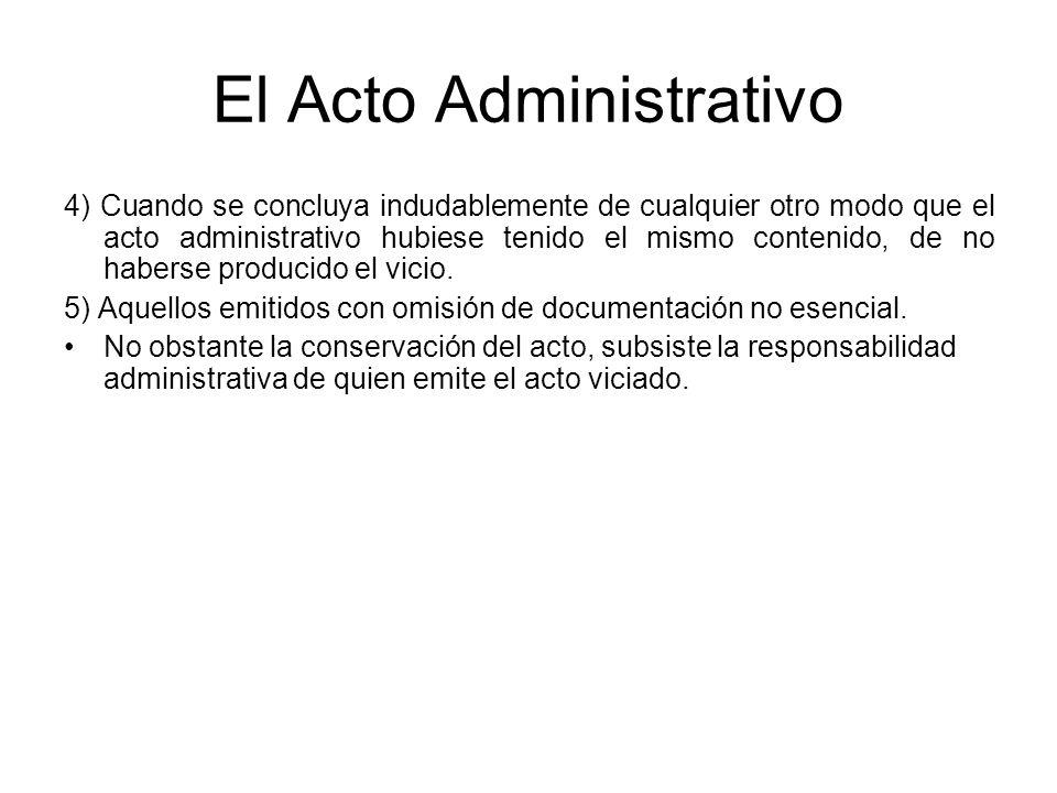 El Acto Administrativo 4) Cuando se concluya indudablemente de cualquier otro modo que el acto administrativo hubiese tenido el mismo contenido, de no