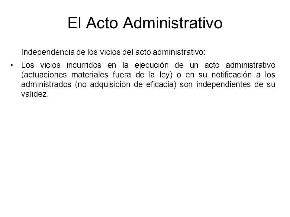El Acto Administrativo Independencia de los vicios del acto administrativo: Los vicios incurridos en la ejecución de un acto administrativo (actuacion