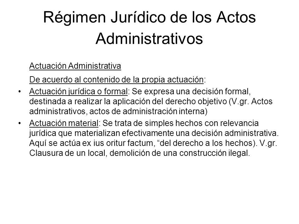 Régimen Jurídico de los Actos Administrativos Actuación Administrativa De acuerdo al contenido de la propia actuación: Actuación jurídica o formal: Se