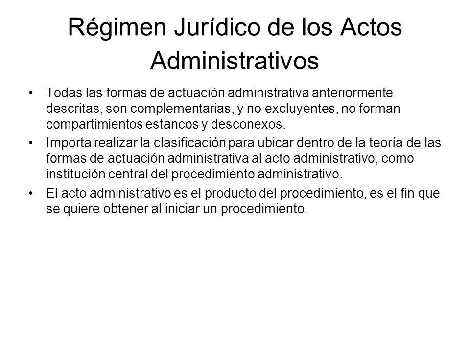 Régimen Jurídico de los Actos Administrativos Todas las formas de actuación administrativa anteriormente descritas, son complementarias, y no excluyen